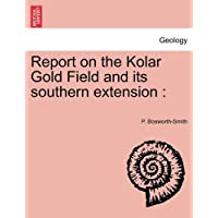 Report on the Kolar Gold Field and Its Southern Extension