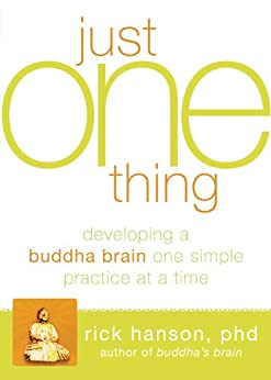 Just One Thing: Developing a Buddha Brain One Simple Practice at a Time by [Hanson, Rick]