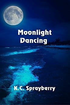 Moonlight Dancing by [Sprayberry, K. C.]