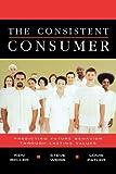 img - for The Consistent Consumer : Predicting Future Behavior Through Lasting Values book / textbook / text book