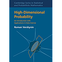 High-Dimensional Probability: An Introduction with Applications in Data Science (Cambridge Series in Statistical and Probabilistic Mathematics Book 47)