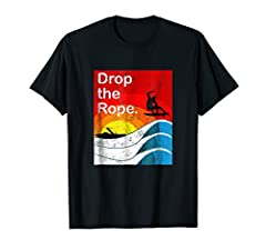 Drop the Rope Wakesurfer T Shirt with distressed look. Use the Rope to get up Surfing and then Drop it! Great gift for the Wakesurfer in your life, or buy for yourself. Sizes for men, women, and kids. Boat Life, Lake Life Tee.
