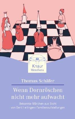 Wenn Dornröschen nicht mehr aufwacht: Bekannte Märchen aus Sicht von Bert Hellingers Familienaufstellungen