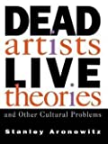 Stanley Aronowitz: Dead Artists, Live Theories, and Other Cultural Problems (Paperback); 1993 Edition