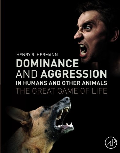 Dominance And Aggression In Humans And Other Animals: The Great Game Of Life