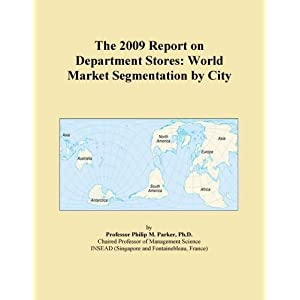 The 2009 Report on Department Stores: World Market Segmentation City