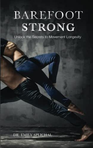 Barefoot Strong: Unlock the Secrets to Movement Longevity