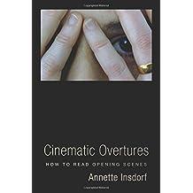 Cinematic Overtures: How to Read Opening Scenes (Leonard Hastings Schoff Lectures)