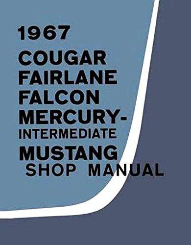 1967 FORD MERCURY REPAIR SHOP and SERVICE MANUAL: Fairlane, 500, Falcon, Mustang, Ranchero, wagons Mercury Cougar, XR-7, Comet, Capri, Caliente, Cyclone