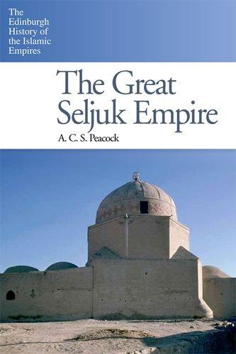 The Great Seljuk Empire (The Edinburgh History of the Islamic Empires EUP)