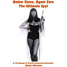 Amber Stone, Agent Zero The Ultimate Spy!: In The Revenge of Terrorist Incorporated Extortionist
