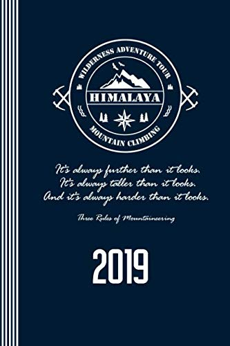 - 2019 Himalaya Mountain Climbing - Three Rules Of Mountaineering: Weekly Planner - Calendar Organizer - 12 Month 52 Weeks Plus Lined Ruled Pages - Climber Quote Schedule