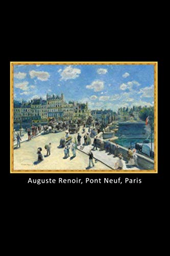 Auguste Renoir, Pont Neuf, Paris: Travel size notebook / journal for art, painting lovers. Keep track of your art reviews.