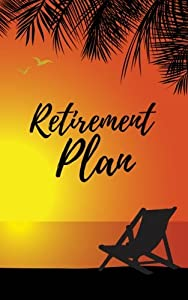 Retirement Plan: Lined Blank Small Journal with Inspirational Quotes, Retirement Gift for Women, Retirement Journal and Planner by CreateSpace Independent Publishing Platform