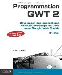 Programmation GWT 2.5. Développer des applications HTML5/JavaScript en Java avec Google Web Toolkit.