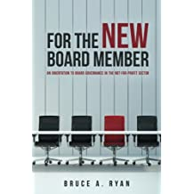 For the New Board Member: An Orientation to Board Governance in the Not-for-Profit Sector