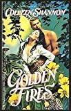 Golden Fires, Colleen Shannon, 0515112313