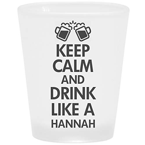 Keep Calm And Drink Like A Hannah: Frosted Shot Glass -