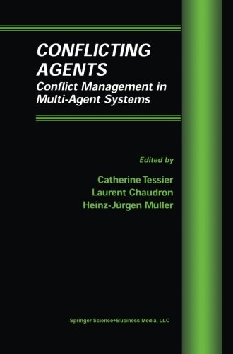 Conflicting Agents: Conflict Management in Multi-Agent Systems (Multiagent Systems, Artificial Societies, and Simulated Organizations) by Ingramcontent