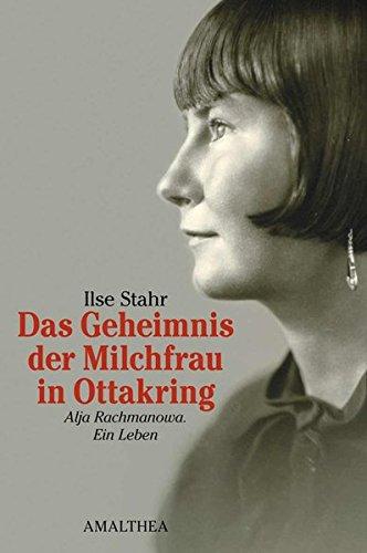 Das Geheimnis der Milchfrau in Ottakring: Alja Rachmanova. Ein Leben. Biografie Gebundenes Buch – 20. September 2012 Ilse Stahr Amalthea Signum 3850028003 Geschichte / 20. Jahrhundert