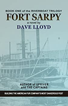 Fort Sarpy (Riverboat Trilogy Book 1) by [Lloyd, Dave]