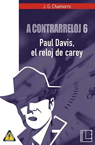 A contrarreloj 6: Paul Davis, el reloj de carey (Spanish Edition) by