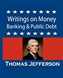 Writings on Money, Banking and Public Debt, Thomas Jefferson, 1456547674