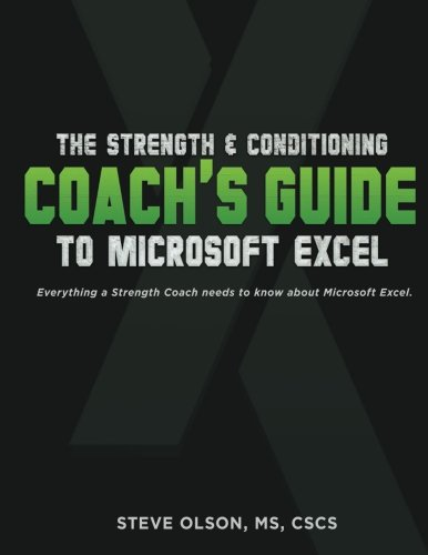 The Strength & Conditioning Coach's Guide to Microsoft Excel: Everything a coach needs to successfully use Microsoft Excel (Nsca Essentials Of Strength Training And Conditioning)
