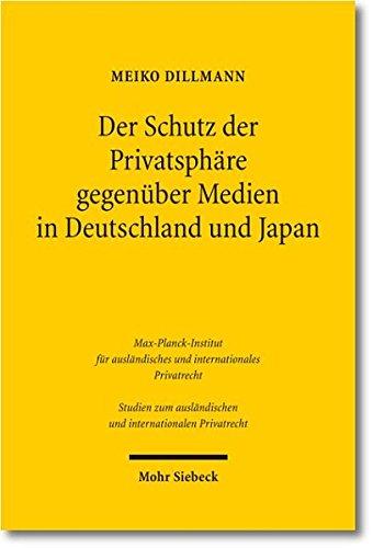 Der Schutz der Privatsphäre gegenüber Medien in Deutschland und Japan: Eine rechtsvergleichende Untersuchung der zivilrechtlichen Schutzinstrumente ... Und Internationalen Privatrecht) por Meiko Dillmann