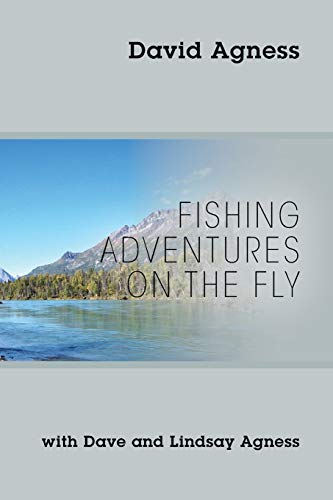 Pdf Outdoors Fishing Adventures on the Fly with Dave and Lindsay Agness