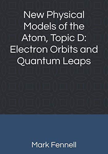 - New Physical Models of the Atom, Topic D: Electron Orbits and Quantum Leaps