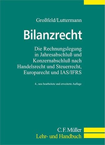 Bilanzrecht: Die Rechnungslegung in Jahresabschluß und Konzernabschluß nach Handelsrecht und Steuerrecht Europarecht und IAS/IFRS (C.F. Müller Lehr- und Handbuch)