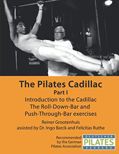 The Pilates Cadillac - Part I: Introduction to the Cadillac, The Roll-Down-Bar and  Push-Through-Bar exercises (The Pilates Equipment)