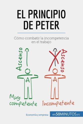 El principio de Peter: Cmo combatir la incompetencia en el trabajo (Spanish Edition)