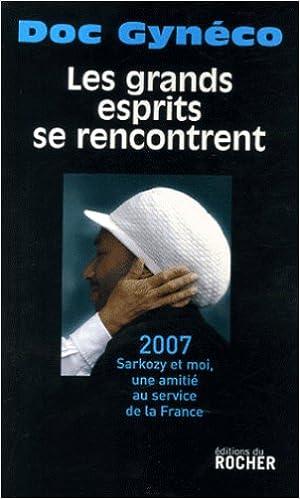 Amazon Fr Les Grands Esprits Se Rencontrent 2007 Sarkozy