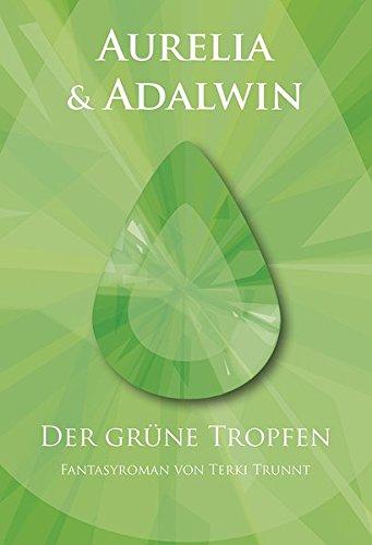 Aurelia und Adalwin: Der grüne Tropfen Gebundenes Buch – 2. November 2015 Terki Trunnt März Thomas 3000509607