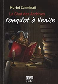 Le Chat des Archives, tome 1 : Complot à Venise par Muriel Carminati