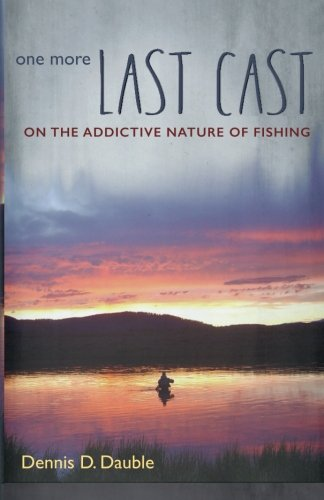 One More Last Cast: On the addictive nature of fishing