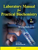 Laboratory Manual for Practical Biochemistry, Shivaraja Shankara YM and Ganesh MK, 9350902761