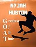 NYJAH HUSTON greatest of all time greatest of all