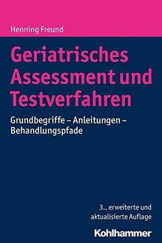 Geriatrisches Assessment und Testverfahren: Grundbegriffe - Anleitungen - Behandlungspfade