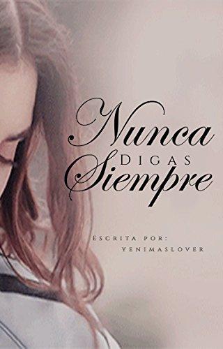 Nunca digas siempre. (Spanish Edition)
