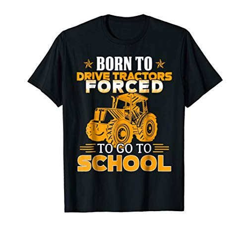 Born To Drive Tractors Forced To Go To School - Funny Farmer