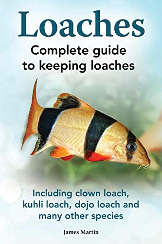 - Loaches: Complete Guide to Keeping Loaches. Including Clown Loach, Kuhli Loach, Dojo Loach and Many Other Species.