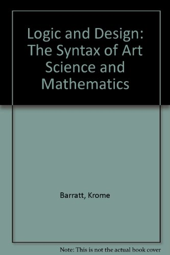 Logic And Design: The Syntax Of Art Science And Mathematics