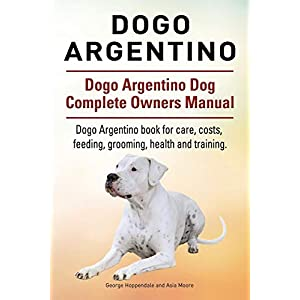 Dogo Argentino. Dogo Argentino Dog Complete Owners Manual. Dogo Argentino book for care, costs, feeding, grooming, health and training. 31