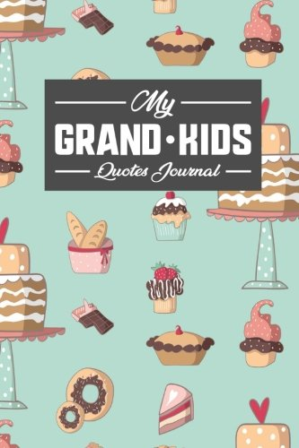 My Grandkid's Quotes Journal: Journal For Quotes, Quote Journals For Girls, Quote A Day Journal, Quotes Notebook, Sayings From Your Grandchildren, For ... Grandparents, Cute Baking Cover (Volume 84) pdf epub