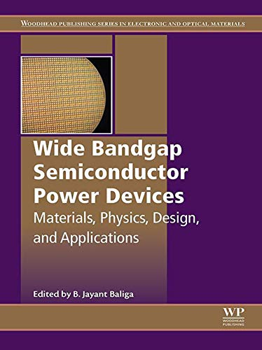 (Wide Bandgap Semiconductor Power Devices: Materials, Physics, Design, and Applications (Woodhead Publishing Series in Electronic and Optical Materials))