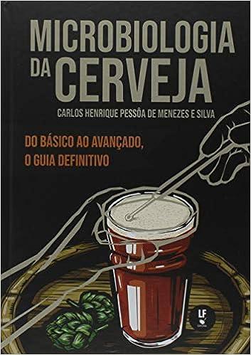Microbiologia da Cerveja por Carlos Henrique Pessôa De Menezes E Silva (Autor)