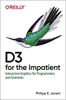D3 for the Impatient: Interactive Graphics for Programmers and Scientists Front Cover
